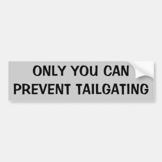 Only You Can Prevent Tailgating Car Bumper Sticker
