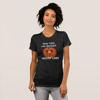 """""""Only You Can Resist Fascist Liars"""" T-Shirt"""