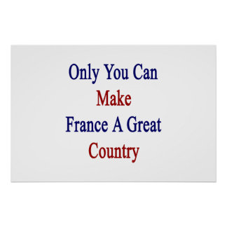 Only You CanMake  France A Great Country Poster
