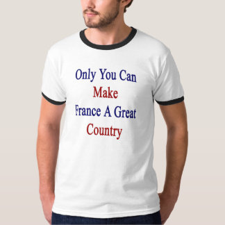 Only You CanMake  France A Great Country T-Shirt