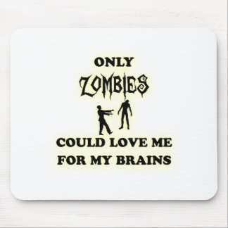 Only zombies could love me for my brains mouse pad