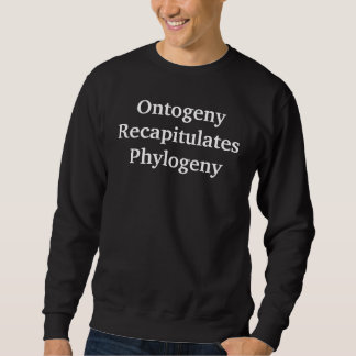 Ontogeny Recapitulates Phylogeny Pullover Sweatshirt