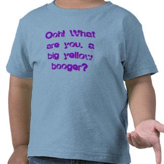 ¡Ooh! ¿Cuáles son usted, un booger amarillo grande Camiseta