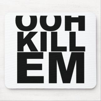 OOH KILL EM.png Mouse Pad