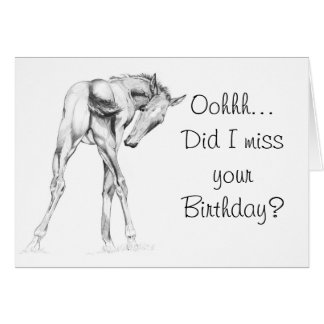 Oohh Did I miss your birthday Greeting Card