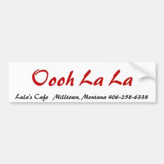Oooh La La, Lala's Cafe   Milltown, Montana 406... Bumper Sticker