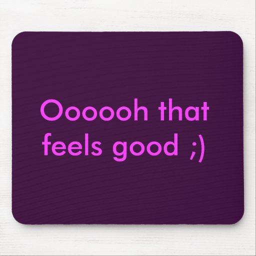 Oooooh that feels good ;) mouse pad