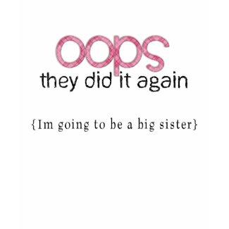 Oops...Big Sister shirt
