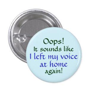Oops dejó mi voz en casa pin redondo de 1 pulgada