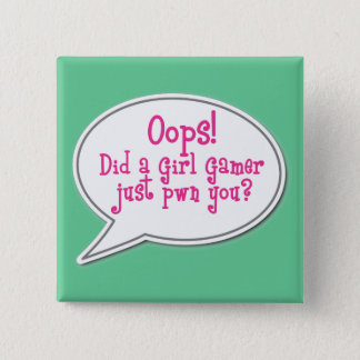 Oops! Did a Girl Gamer Just Pwn You? Button