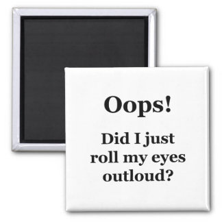 Oops! Did I Just Roll My Eyes Outloud? 2 Inch Square Magnet