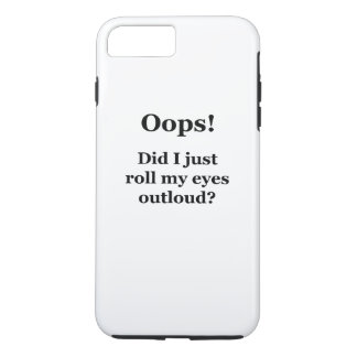 Oops! Did I Just Roll My Eyes Outloud? iPhone 7 Plus Case