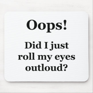 Oops! Did I Just Roll My Eyes Outloud? Mouse Pad