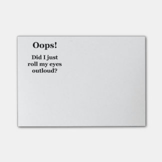 Oops! Did I Just Roll My Eyes Outloud? Post-it Notes