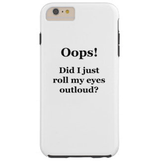 Oops! Did I Just Roll My Eyes Outloud? Tough iPhone 6 Plus Case