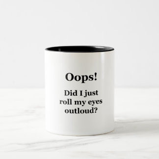 Oops! Did I Just Roll My Eyes Outloud? Two-Tone Coffee Mug
