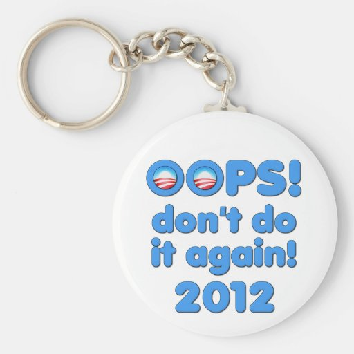 Oops! Don't Do It Again Anti-Obama 2012 Key Chains
