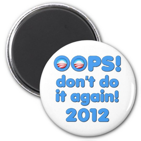 Oops! Don't Do It Again Anti-Obama 2012 Magnet
