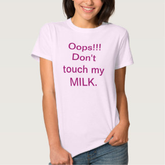 Oops!!! Don't touch my MILK. Tshirt