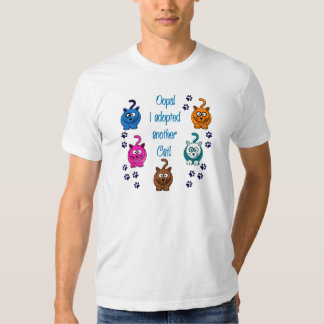 Oops!  I Adopted Another Cat! Shirts