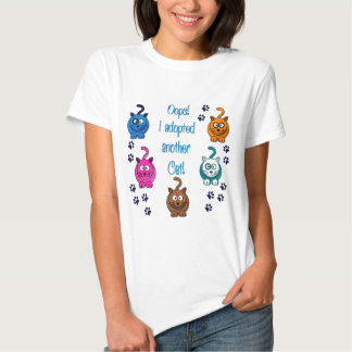 Oops!  I Adopted Another Cat! Tshirt