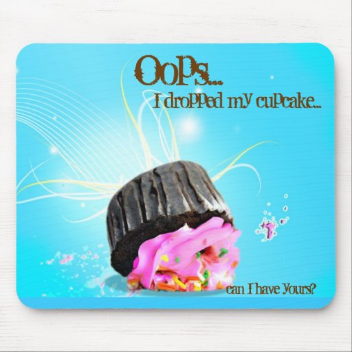 OOPS I dropped my cupcake Mouse Mat