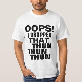 Oops I Dropped That Thun Thun Thun Parody Tee