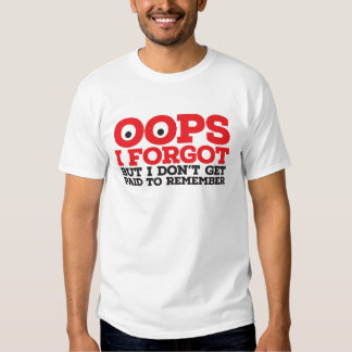 Oops I forgot T Shirts
