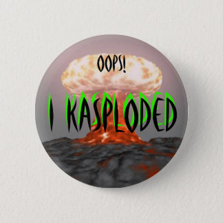 Oops!  I Kasploded (design 2) Pinback Button