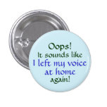 Oops Left my Voice at Home Pinback Button