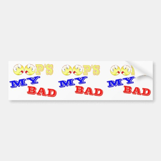 OOP'S - MY BAD BUMPER STICKER