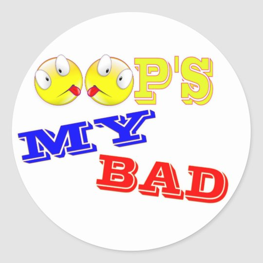 OOP'S - MY BAD CLASSIC ROUND STICKER