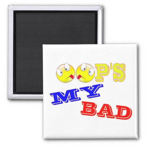 OOP'S - MY BAD REFRIGERATOR MAGNET
