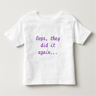 Oops, they did it again... toddler t-shirt