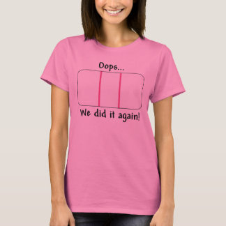 Oops.. We Did It Again!  Pregnancy Test T-Shirt