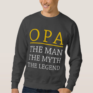 Opa The Man The Myth The Legend Sweatshirt