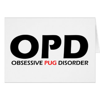 OPD - Obsessive Pug Disorder Greeting Card