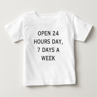 OPEN 24 HOURS DAY, 7 DAYS A WEEK (front) Baby T-Shirt