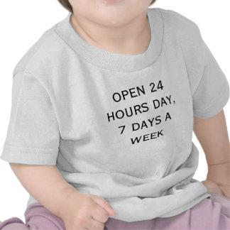 OPEN 24 HOURS DAY, 7 DAYS A WEEK (front) Shirt