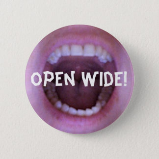 open wide! button