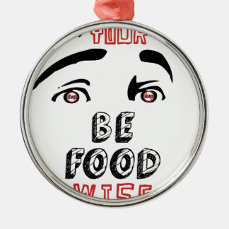 Open Your Eyes Be Food Wise Metal Ornament
