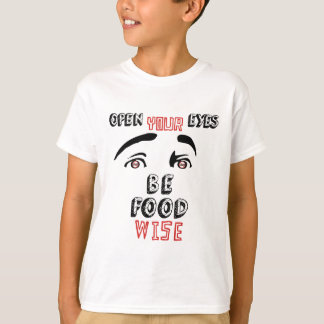 Open Your Eyes Be Food Wise T-Shirt