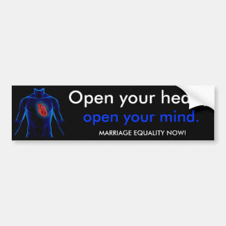Open your heart, open your mind. Marriage equality Bumper Sticker