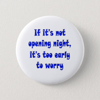 Opening Night, No Worries Pinback Button