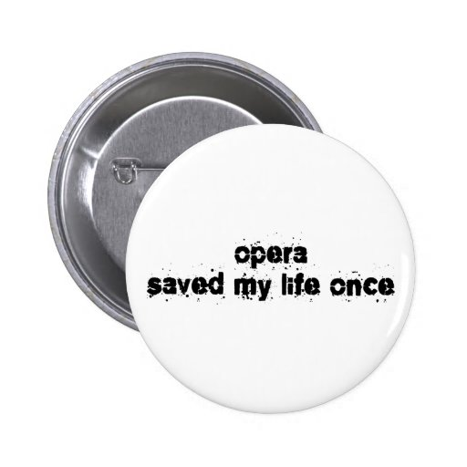 Opera Saved My Life Once 2 Inch Round Button