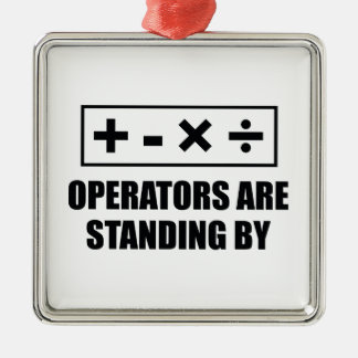 Operators Are Standing By Metal Ornament