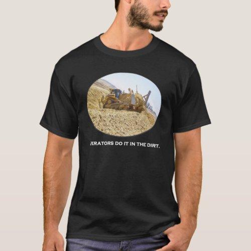 Operators do it in the dirt  D8 Dozer dark shirts