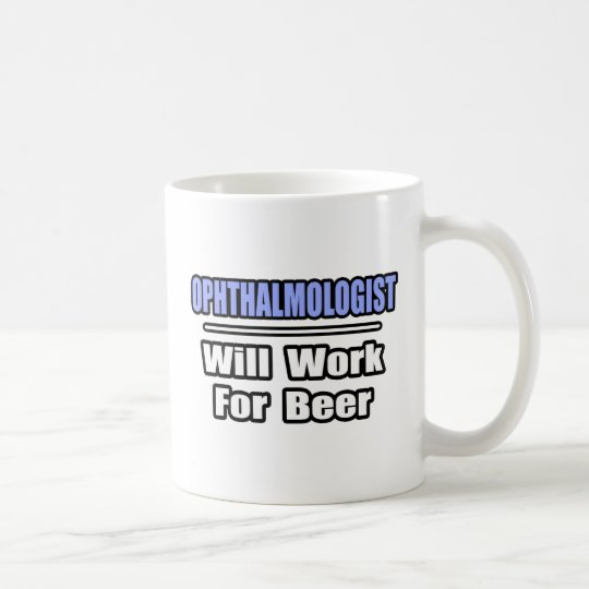 Ophthalmologist...Will Work For Beer Coffee Mug