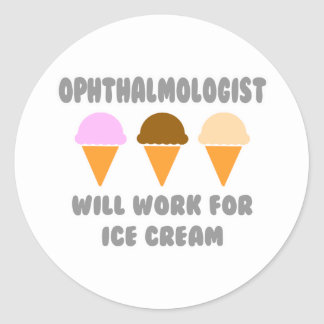 Ophthalmologist ... Will Work For Ice Cream Classic Round Sticker