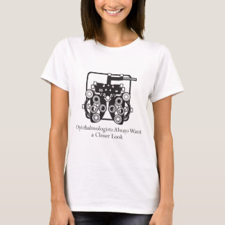 Ophthalmologists Take a Closer Look T-Shirt